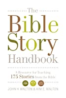 The Bible Story Handbook: A Resource for Teaching 150 Stories from the Bible