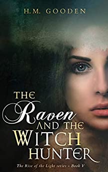 The Raven and the Witchhunter: The Rise of the Light by [H. M. Gooden]