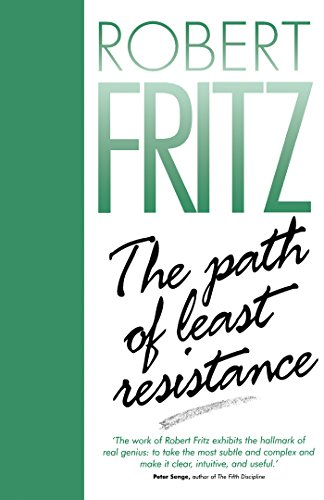 The Path of Least Resistance: Learning to Become the Creative Force in Your Own Life (English Edition)