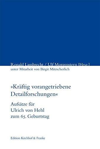 """""""Kräftig vorangetriebene Detailforschungen"""": Aufsätze für Ulrich von Hehl zum 65. Geburtstag (Zeitgeschichte)"""