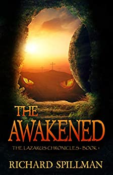 The Awakened (The Lazarus Chronicles Book 1) by [Richard Spillman]