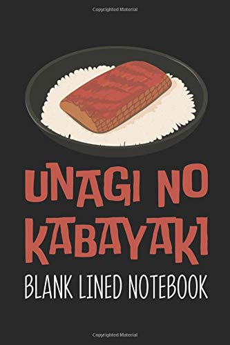 Unagi No Kabayaki Blank Lined Notebook: Cool and Fun Popular Traditional Japaness Food Journal for Writing and Journaling.
