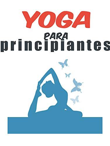 Yoga para principiantes: practica y descubre la alegría del yoga