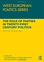 The Role of Parties in Twenty-First Century Politics: Responsive and Responsible? (West European Politics Series)