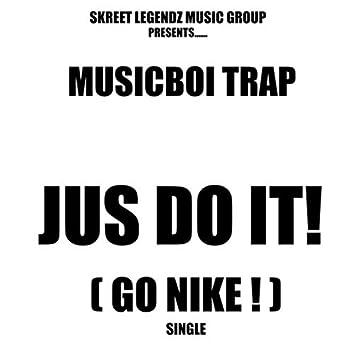 Jus Do It ! ( Go Nike ! )