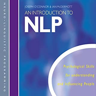 An Introduction to NLP     Psychological skills for understanding and influencing people              By:                                                                                                                                 Joseph O'Connor,                                                                                        Ian McDermott                               Narrated by:                                                                                                                                 Joseph O'Connor,                                                                                        Ian McDermott                      Length: 2 hrs and 45 mins     36 ratings     Overall 3.6
