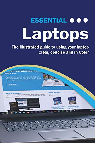 Essential Laptops: The Illustrated Guide to using your Laptop (Computer Essentials)