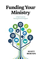 Funding Your Ministry: A Field Guide for Raising Personal Support