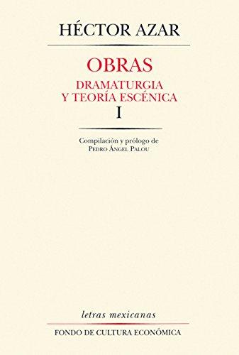 Obras, I. Dramaturgia y teoría escénica (Letras Mexicanas)