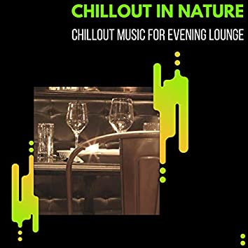 Chillout In Nature - Chillout Music For Evening Lounge