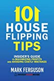 Real Estate Investing Books! - 101 House Flipping Tips: Insider's Guide to Maximizing Profits and Avoiding Costly Mistakes
