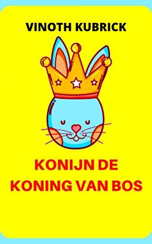 KONIJN DE KONING VAN BOS: RABBIT THE KING OF FOREST (Dutch Edition)