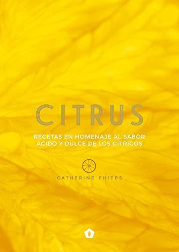 Citrus: Recetas en homenaje al sabor ácido y dulce de los cítricos