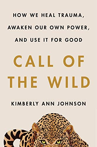 Call of the Wild: How We Heal Trauma, Awaken Our Own Power, and Use It For Good ✅
