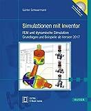 Simulationen mit Inventor: FEM und dynamische Simulation. Grundlagen und Beispiele ab Version 2017 - Günter Scheuermann
