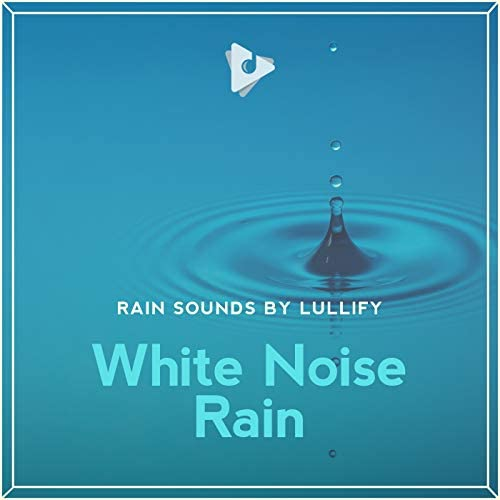 Rain Sounds by Lullify & Rain Sounds & White Noise