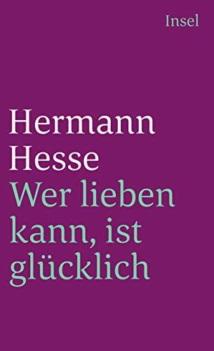 Wer lieben kann, ist glücklich: Geschichten, Gedanken und Gedichte über die Liebe. Zusammengestellt von Volker Michels (insel taschenbuch)