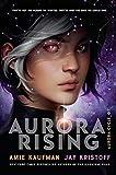 Aurora Rising: Aurora Cycle 01 (The Aurora Cycle, Band 1) - Amie Kaufman