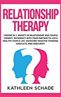 Relationship Therapy: 2 books in 1: Anxiety in Relationship and Couple Therapy. Reconnect With Your Partner To Live A Healthy Couple Life. Overcome Negative Thinking, Conflicts, and Insecurity.