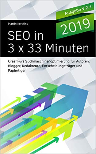 SEO in 3 x 33 Minuten: Crashkurs Suchmaschinenoptimierung für Autoren, Blogger, Redakteure, Entscheidungsträger und Papiertiger
