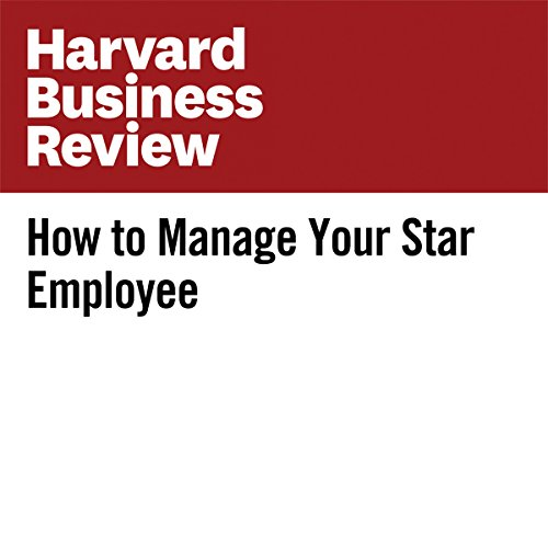 How to Manage Your Star Employee | Rebecca Knight