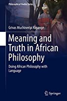 Meaning and Truth in African Philosophy: Doing African Philosophy with Language (Philosophical Studies Series (135))