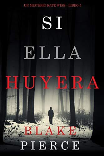 Si Ella Huyera (Un Misterio Kate Wise — Libro 5) PDF EPUB Gratis descargar completo