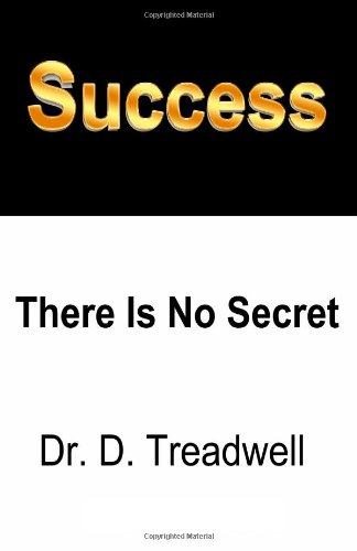 Book: Success - There is No Secret by Dr. D. Treadwell