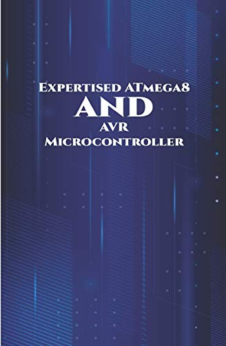 Expertised ATmega8 and AVR Microcontroller: Theft Alert System, Joystick Interfacing, Android Controlled Robot, Controlling Light utilizing Touch Sensor, Force LED Dimmer, Temperature Measurement etc