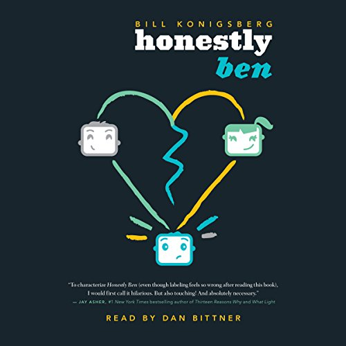 Honestly Ben                   By:                                                                                                                                 Bill Konigsberg                               Narrated by:                                                                                                                                 Dan Bittner                      Length: 9 hrs and 16 mins     353 ratings     Overall 4.6