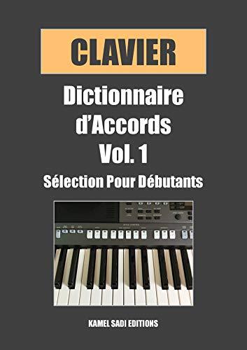 Clavier Dictionnaire d'Accords: Sélection Pour Débutants (French Edition)