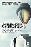 Understanding the Human Mind: Why you shouldn't trust what your brain is telling you Front Cover