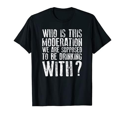 ¿Quién es esta moderación se supone que debemos beber con camiseta? Camiseta