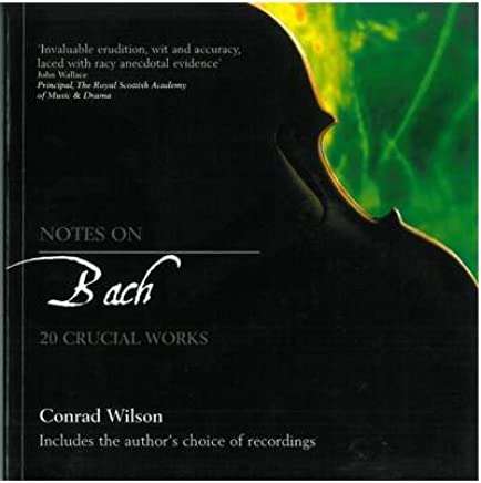 [(Notes on Bach: 20 Crucial Works)] [Author: Conrad Wilson] published on (October, 2005)