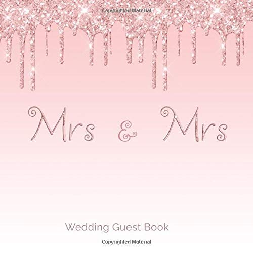 Mrs & Mrs Wedding Guest Book: Blush Pink Dripping Glitter Guestbook with Hand Drawn Designs Keepsake Memento Gift Book For Family Friends To Write In With Messages Good Wishes And Comments