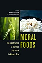 Moral Foods: The Construction of Nutrition and Health in Modern Asia (Food in Asia and the Pacific) (English Edition)