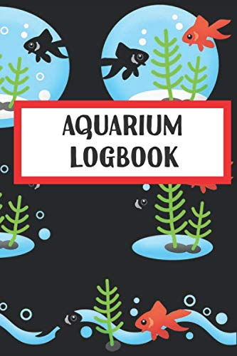 Aquarium Log Book: All in one Fish Tank Journal form Water Maintenance,Light,Feeding to Check Phosphors Level for Fish keepers: 6*9 size 120 pages of ... type of water Salt,Marine,Fresh water Tanks