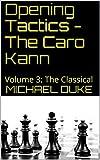 Opening Tactics - The Caro Kann: Volume 3: The Classical-Duke, Michael