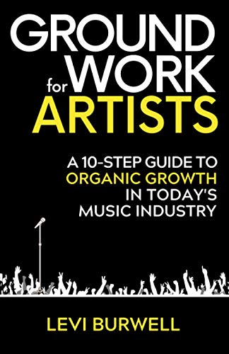 Compare Textbook Prices for Groundwork For Artists: A 10-Step Guide to Organic Growth in Today's Music Industry  ISBN 9798713188153 by Burwell, Levi