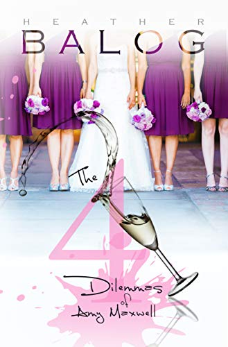 The 4 Dilemmas of Amy Maxwell (Amy Maxwell Series Book 5) by [Heather Balog]