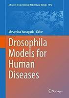 Drosophila Models for Human Diseases (Advances in Experimental Medicine and Biology (1076))
