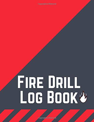 Fire Drill Log Book: Fire Drill Record Book, Fire Safety Record Book, Fire Register Log Book, Fire Accident Logbook, Fire Training Record Book