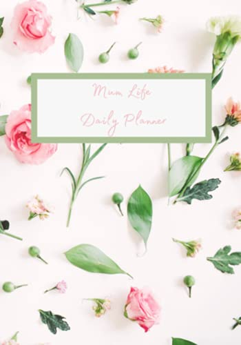Floral pattern Daily Organised Mum Planner: The perfect daily diary for keeping everything in your life on track and organised, meal plans, to do ... self care and inspirational quotes