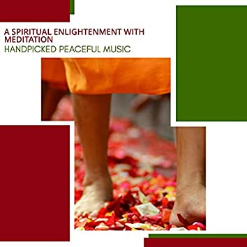 A Spiritual Enlightenment With Meditation - Handpicked Peaceful Music