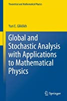 Global and Stochastic Analysis with Applications to Mathematical Physics (Theoretical and Mathematical Physics)