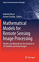 Mathematical Models for Remote Sensing Image Processing: Models and Methods for the Analysis of 2D Satellite and Aerial Images (Signals and Communication Technology)