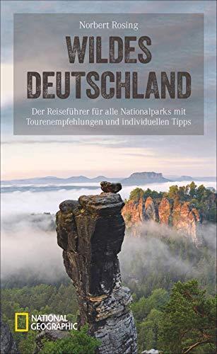 Wildes Deutschland: Der Reiseführer für alle Nationalparks mit Tourenempfehlungen und individuellen Tipps: Der umfassende Reiseführer zu allen ... (National Geographic Reisehandbuch)