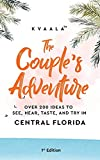 The Couple's Adventure – Over 200 Ideas to See, Hear, Taste, and Try in Central Florida: Make Memories That Will Last a Lifetime in the Everglade State