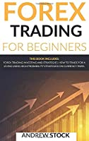 Forex Trading For Beginners: This Book includes: Forex Trading Investing And Strategie. How To Trade For A Living Using High Probability Strategies On Currency Pairs