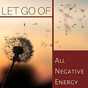 Let Go Of All Negative Energy - The Deepest Meditation Music